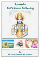 AYURVEDA - GODS MANUAL FOR HEALING, Dr. Vikram Chauhan